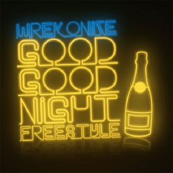 Wrekonize - Good Good Night Freestyle