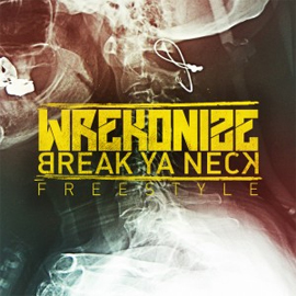 "Wrekonize - ""Break Ya Neck"" Freestyle"