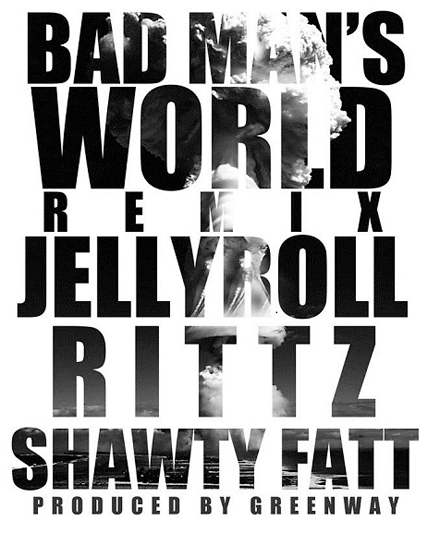 "Jelly Roll ""Bad Man's World Remix"" Featuring Rittz And Shawty Fatt"