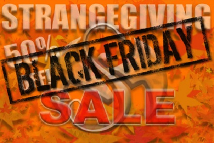 Black Friday - Strangegiving Sale!